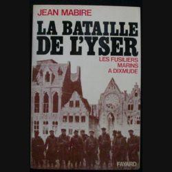 1. GRANDE GUERRE : LA BATAILLE DE L'YSER J. MABIRE
