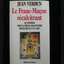 Le Franc-Maçon récalcitrant - Qu'espérer pour la franc-maçonnerie française en l'an 2000 ? de Jean Verdun aux Éditions du Rocher (C66)