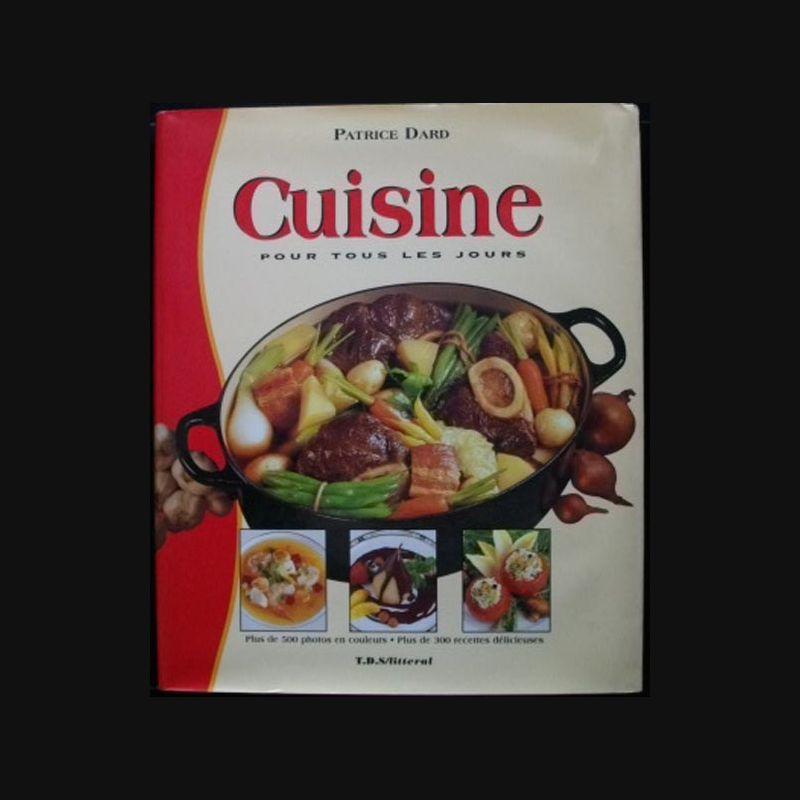 Cuisine pour tous les jours de patrice dard 300 recettes for Les cuisines les moins cheres