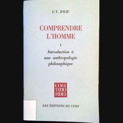 1. Comprendre l'homme I- Introduction à une anthropologie philosophique de J-Y Jolif Edition du Cerf