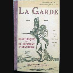 1. La garde 1914 - 1918 - Historique du 94e régiment d'infantinerie de Marcel Remy aux éditions A.Collot