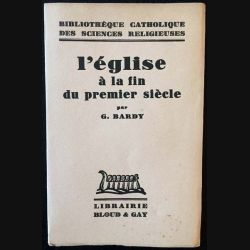 1. L'Église à la fin du premier siècle par G. Bardy aux éditions librairie Bloud & Gay 1932