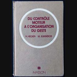 1. Du contrôle moteur à l'organisation du geste de Henry Hécaen et Marc Jeannerod aux éditions Masson