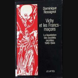 1. Vichy et les Francs-maçons La liquidation des sociétés secrètes 1940-1944 de Dominique Rossignol