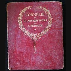 1. Cornélie ou le latin sans pleur de S. Reinach aux éditions librairie Hachette 1914