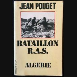 1. Bataillon R.A.S Algérie de Jean Pouget aux éditions Presses de la cité