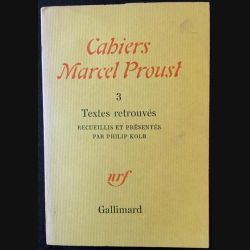 1. Cahiers Marcel Proust - 3 Textes retrouvés recueillis et présentés par Philip Kolb aux éditions Gallimard