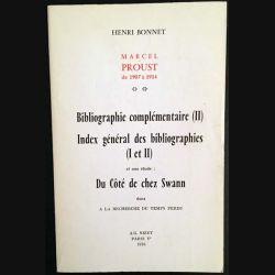 1. Marcel Proust de 1907 à 1914 - Bibliographie complémentaire (II) index général des bibliographie (I et II) de H. Bonnet