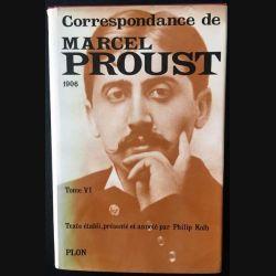 1. Correspondance de Marcel Proust 1906 Tome VI texte établi, présenté et annoté par Philip Kolb aux éditions Plon
