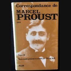 1. Correspondance de Marcel Proust 1909 Tome IX texte établi, présenté et annoté par Philip Kolb aux éditions Plon