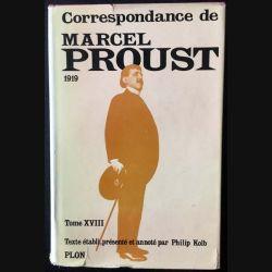 1. Correspondance de Marcel Proust 1919 Tome XVIII texte établi, présenté et annoté par Philip Kolb aux éditions Plon