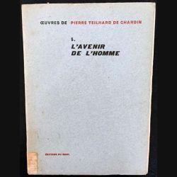 1. 5. L'avenir de l'homme de Pierre Teilhard de Chardin aux éditions du Seuil