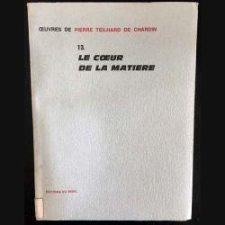 1. 13. Le coeur de la matière de Pierre Teilhard de Chardin aux éditions du Seuil