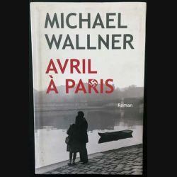 1. Avril à Paris de Michael Wallner aux éditions Le grand livre du mois