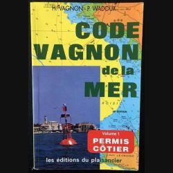 1. Code Vagnon de la mer Volume 1 Permis côtier de H. Vagnon et P. Wadoux aux éditions du Plaisancier