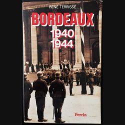 1. Bordeaux 1940 - 1944 de René Terrisse aux éditions Perrin