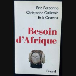 1. Besoin d'Afrique de Eric Fottorino, Christophe Guillemin et Erik Orsenna aux éditions Fayard