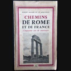 1. Chemins de Rome et de France - cinquante ans de souvenirs de Robert Havard de la Montagne