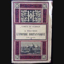 1. A travers l'empire Britannique Tome second par M. Le Comte de Hübner aux éditions librairie hachette 1889