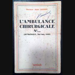 1. L'ambulance chirurgicale N°... (Dunkerque, Mai-Juin 1940) du Docteur Jean Lacaux aux éditions Arthaud 1945