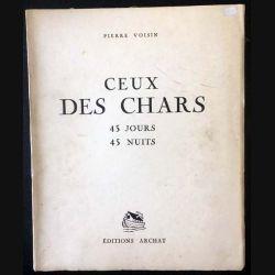 1. Ceux des chars 45 jours 45 nuits de Pierre Voisin aux éditions Archat 1941
