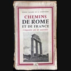 1. Chemins de Rome et de France cinquante ans de souvenirs de Robert Havard de la Montagne