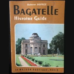 1. Bagatelle Histoire guide de Robert Joffet aux éditions La maison rustique