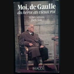 1. Moi, de Gaulle du héros au vieux roi de Michel Cazenave et Pierre Solié aux éditions Imago