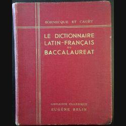 1. Le dictionnaire Latin-Français du baccalaureat de Bornecque et Cauët aux éditions Librairie classique Eugène Belin