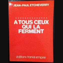 1. A tous ceux qui la ferment de Jean-Paul Etcheverry aux éditions France-Empire