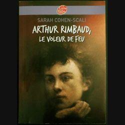 1. Arthur Rimbaud le voleur de feu de Sarah Cohen-Scali aux éditions Le livre de poche