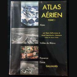 1. Atlas aérien Tome 1 Alpes, Vallée du Rhône, Provence, Corse de Pierre Deffontaines et Mariel Jean-Brunhes Delamarre