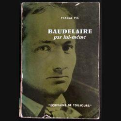 1. Baudelaire par lui même de Pascal Pia aux éditions du Seuil